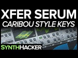 Serum Tutorial - Caribou 'Can't Do Without You' Keys