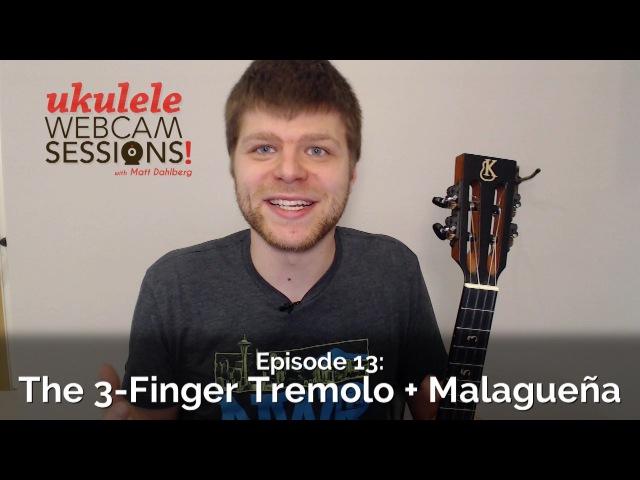 Ukulele Webcam Sessions (Ep.13) - The 3 Finger Tremolo Malagueña