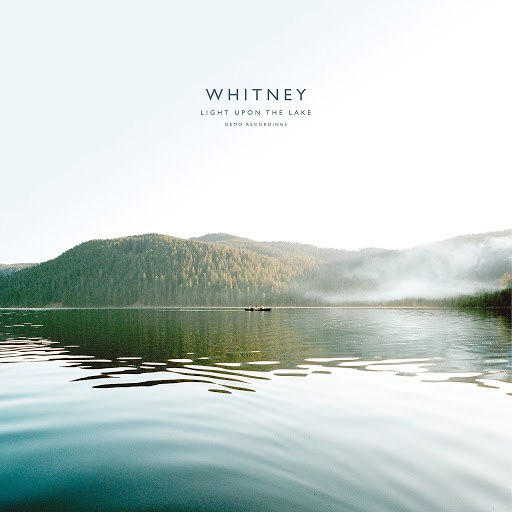 Whitney альбом Light Upon the Lake: Demo Recordings