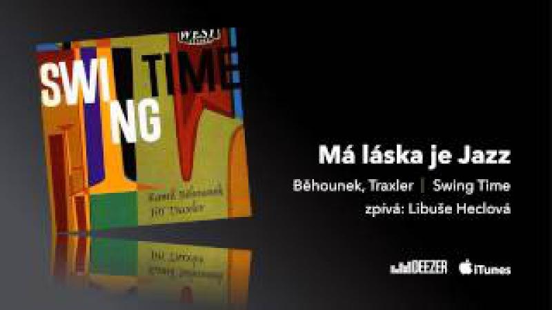 Swing Time - Běhounek, Traxler - zpívá Libuše Heclová - Má láska je Jazz