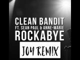 Clean Bandit Ft. Sean Paul &amp Anne-Marie - Rockabye (Joy Remix)