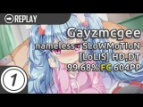 Gayzmcgee  nameless - SLoWMoTIoN LoLIS +HD,DT 99.68 #1 604 PP