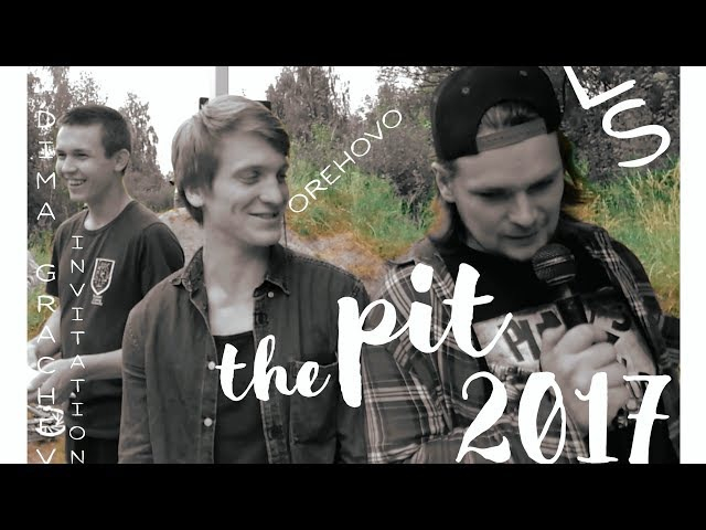 THE PIT 2017 OREHOVO