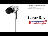 Original Xiaomi In-ear Hybrid Earphones Pro   Gearbest unboxing
