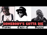 2Pac ft. The Notorious B.I.G. &amp Eazy-E  Somebody's Gotta Die (2017)