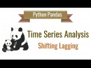 Pandas Time Series Analysis 6: Shifting and Lagging