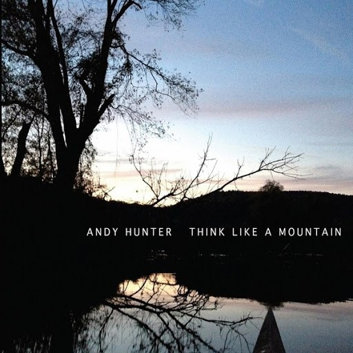 Andy Hunter альбом Think Like a Mountain
