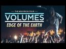 Volumes - Edge Of The Earth LIVE! The New Reign Tour