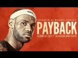 PAYBACK - LeBron James 2017 Season Mix