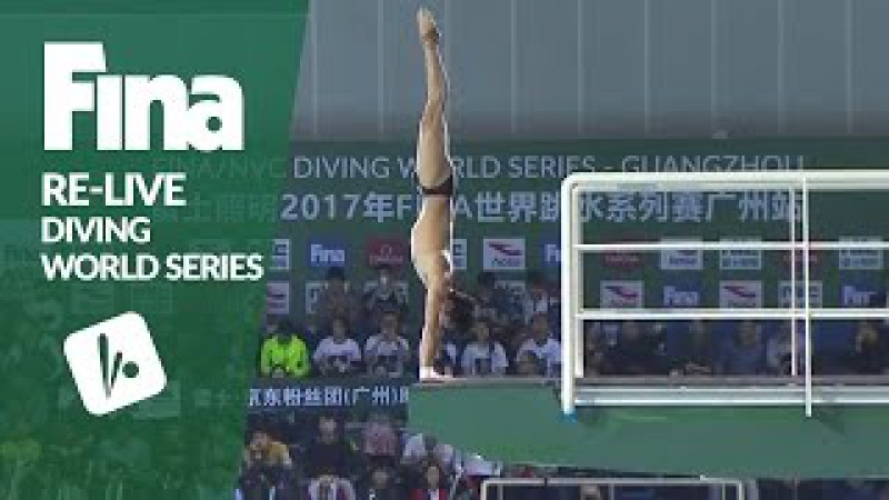 Re-Live | FINA/NVC Diving World Series 2017 2 Guangzhou | Day 3