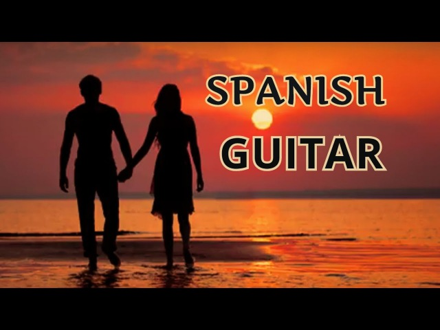 SPANISH GUITAR MIX ROMANTIC SENSUAL LATIN INSTRUMENTAL BEST HITS RELAXING SPA MUSIC