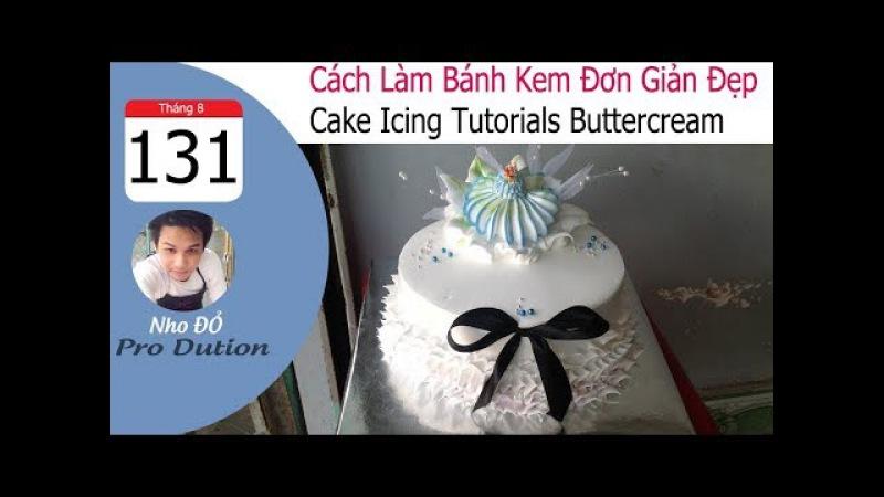 Cách Làm Bánh Kem Đơn Giản Đẹp ( 131 ) Cake Icing Tutorials Buttercream ( 131 )