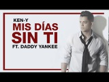 Mis Dias Sin Ti Remix Ken-y Ft. Daddy Yankee