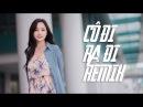 Nhạc Trẻ Remix 2017 - Cô Đi Ra Đi Remix | White Music