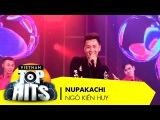 Nupakachi | Ngô Kiến Huy | Vietnam Top Hits