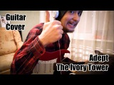 Guitar Cover Adept - The Ivory Tower