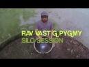 RAV VAST G Pygmy Silo Session
