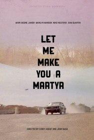 Давай я сделаю тебя мучеником / Let Me Make You a Martyr (2016)