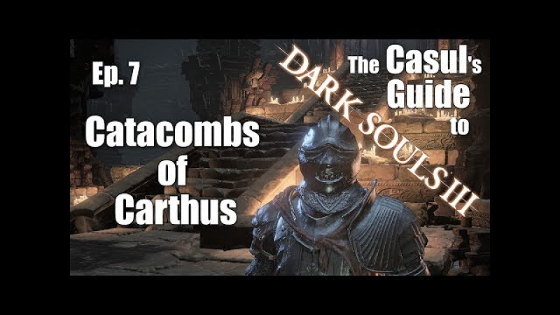 The Casul's Guide to Catacombs of Carthus [Dark Souls 3]