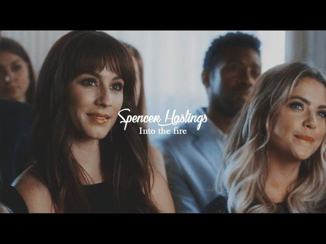 Spencer Hastings || Into the fire (7x20 - 7x21)
