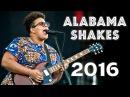 Alabama Shakes - LIVE Full Concert 2016