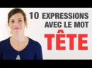 10 Expressions avec le mot Tête 10 French expressions with the word tête