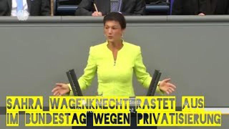 Sahra Wagenknecht RASTET aus im Bundestag wegen der Autobahnprivatisierung