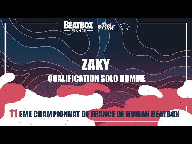 ZAKY - Qualification Solo Homme - 2017 French Beatbox Championships