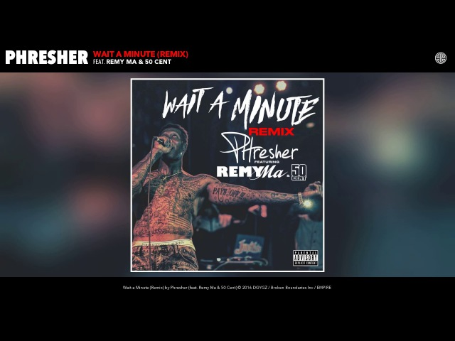 Phresher feat. Remy Ma 50 Cent - Wait a Minute (Remix)