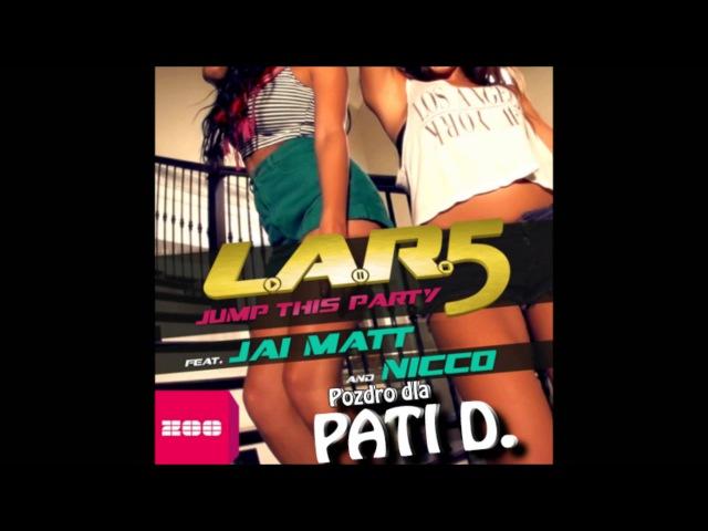 L.A.R.5 feat. Jai Matt NICCO - Jump This Party (Club Mix)
