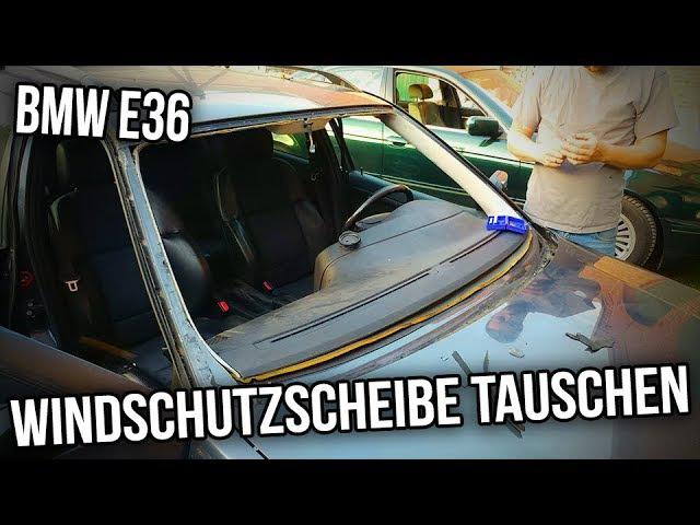 BMW E36 - Windschutzscheibe Tauschen
