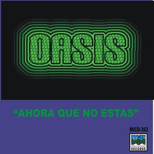 Oasis альбом Ahora Que No Estas