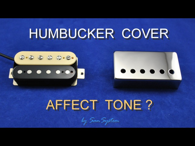 Humbucker Cover - Influence - Affect Tone ?