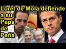 Carlos Loret de Mola defiende a su papá Rafael Loret de Mola de la peligrosidad de Peña Nieto
