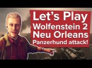 Let s Play Wolfenstein 2 NEU ORLEANS PANZERHUND ATTACK! New Wolfenstein 2 gameplay