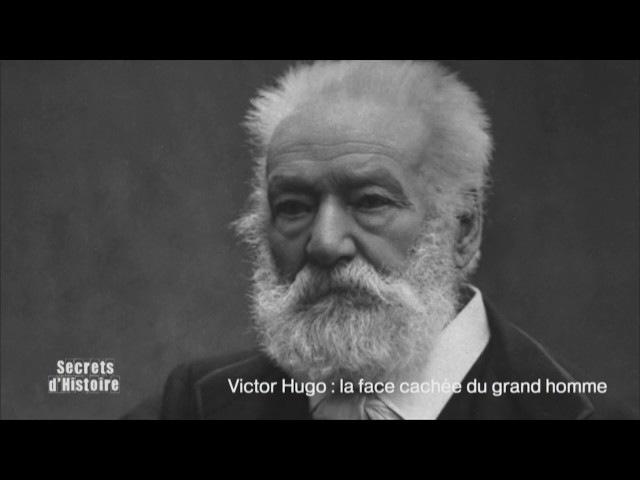 Secrets d'histoire - Victor Hugo : la face cachée du grand homme (intégrale)
