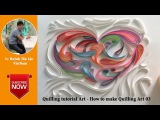 Quilling tutorial - How to make quilling art 03
