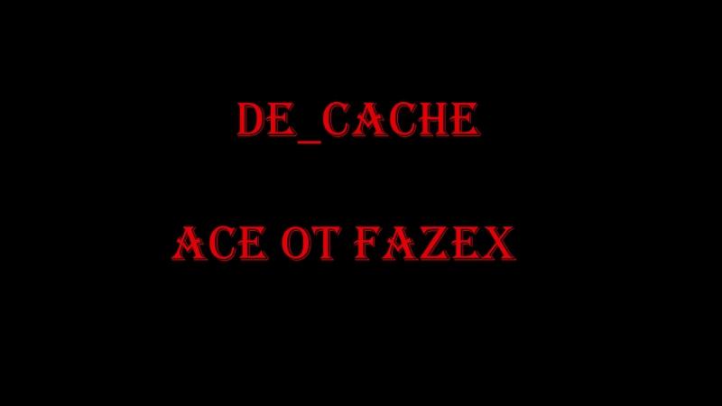 De_cache|ACE|AK-47 and Awp