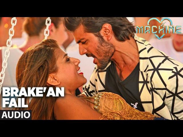 Brake'an Fail Full Audio Song | Machine | Mustafa Kiara Advani |T-Series