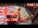 TOP 5: UFC Debuts Of All Time - Part 2 top 5: ufc debuts of all time - part 2