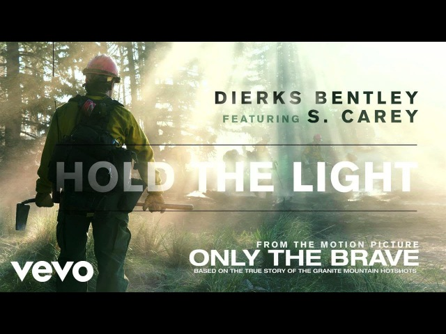 Dierks Bentley - Hold The Light (From Only The Brave Soundtrack / Audio) ft. S. Carey