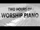 Two Hours of Worship Piano Hillsong Elevation Bethel Jesus Culture Passion Kari Jobe