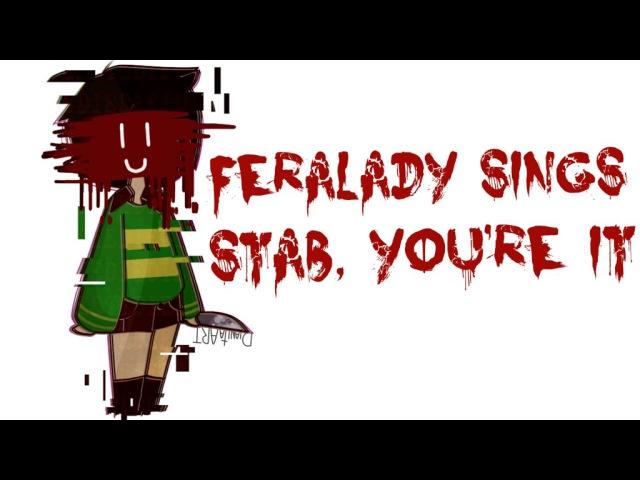 Feralady sings Stab You're It (UNDERTALE PARODY SONG)