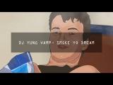 DJ YUNG VAMP - SMOKE YO DREAM
