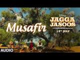 Jagga Jasoos Musafir Full Audio Song  Ranbir Kapoor , Katrina Kaif  Pritam