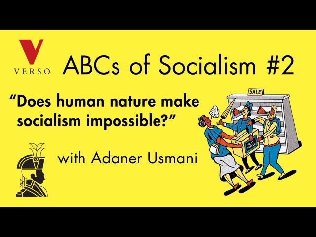Adaner Usmani - Does Human Nature Make Socialism Impossible?