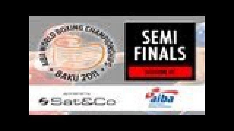 Semi Finals - Session 1 - 2011 SATCO AIBA World Boxing Championships Baku