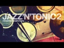 Top Acid Jazz Bossa Nova Music JAZZ'N'TONIC VOL 2 2 Hours Non Stop Mixed Jazzy Grooves