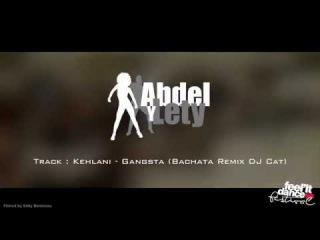 ABDEL y LETY - Kehlani - Gangsta ( bachata remix Dj Cat)