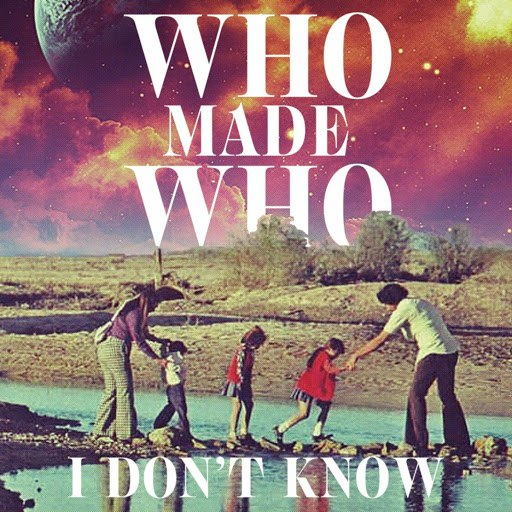 WhoMadeWho альбом I Don't Know (Remixes)